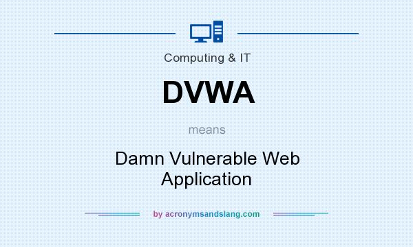 What does DVWA mean? It stands for Damn Vulnerable Web Application