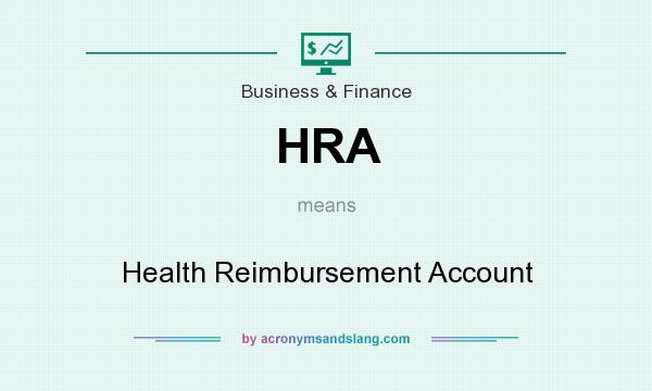 What does HRA mean? It stands for Health Reimbursement Account