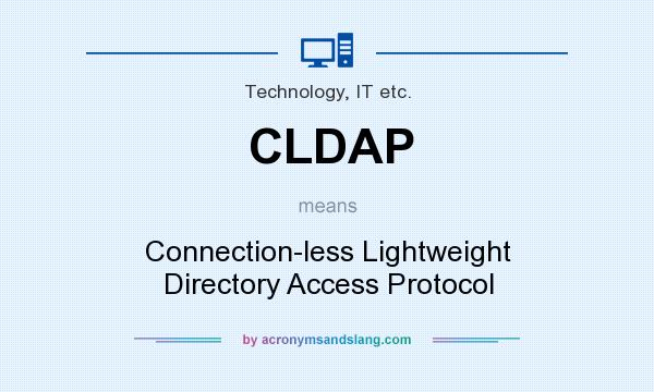 What does CLDAP mean? It stands for Connection-less Lightweight Directory Access Protocol