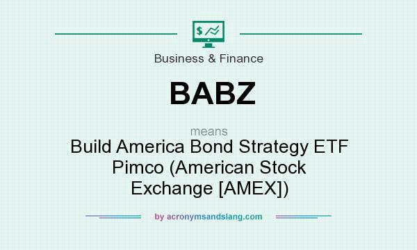 What does BABZ mean? It stands for Build America Bond Strategy ETF Pimco (American Stock Exchange [AMEX])