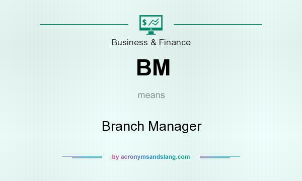 What does BM mean? It stands for Branch Manager