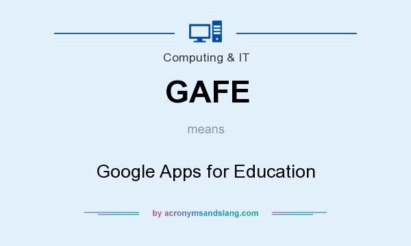 What does GAFE mean? It stands for Google Apps for Education