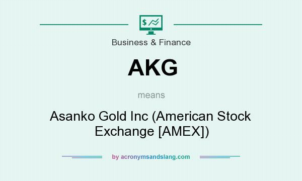 What does AKG mean? It stands for Asanko Gold Inc (American Stock Exchange [AMEX])