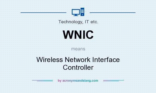 What does WNIC mean? It stands for Wireless Network Interface Controller