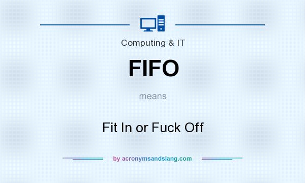 What does FIFO mean? It stands for Fit In or Fuck Off