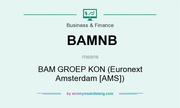 What does BAMNB mean? It stands for BAM GROEP KON (Euronext Amsterdam [AMS])