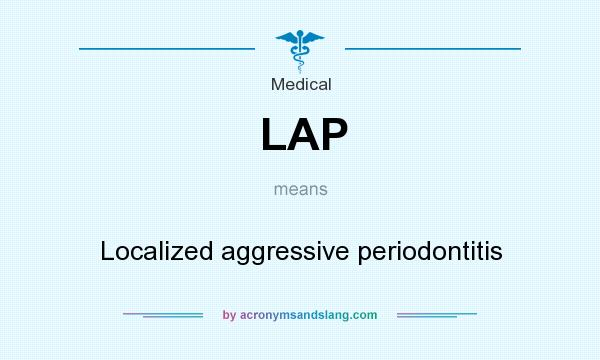 What does LAP mean? It stands for Localized aggressive periodontitis