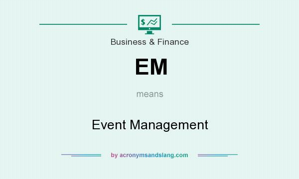 What does EM mean? It stands for Event Management