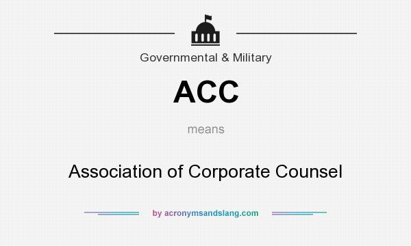 What does ACC mean? It stands for Association of Corporate Counsel