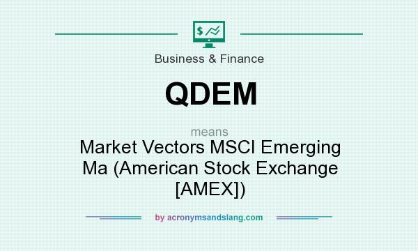 What does QDEM mean? It stands for Market Vectors MSCI Emerging Ma (American Stock Exchange [AMEX])