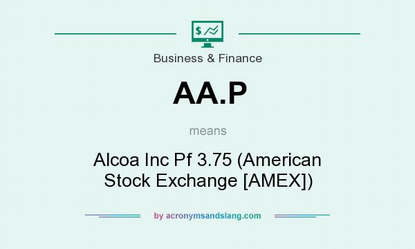 What does AA.P mean? It stands for Alcoa Inc Pf 3.75 (American Stock Exchange [AMEX])