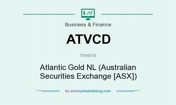 What does ATVCD mean? It stands for Atlantic Gold NL (Australian Securities Exchange [ASX])