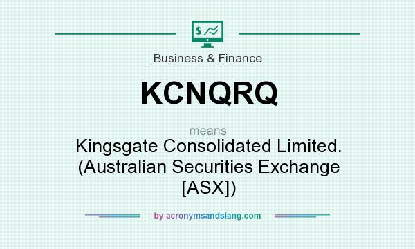 What does KCNQRQ mean? It stands for Kingsgate Consolidated Limited. (Australian Securities Exchange [ASX])