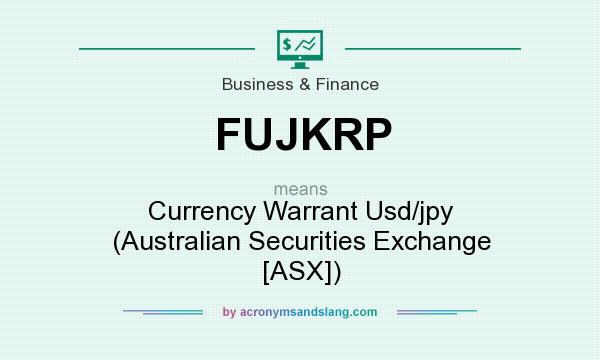 What does FUJKRP mean? It stands for Currency Warrant Usd/jpy (Australian Securities Exchange [ASX])
