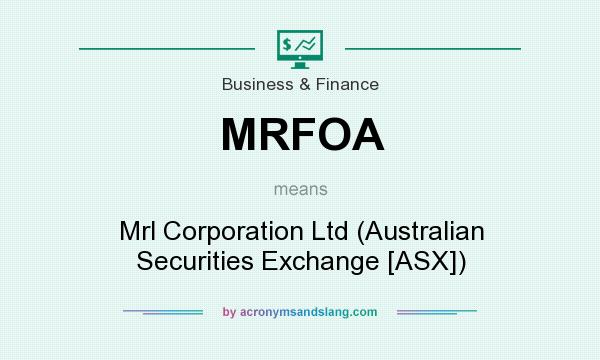 What does MRFOA mean? It stands for Mrl Corporation Ltd (Australian Securities Exchange [ASX])