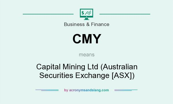 What does CMY mean? It stands for Capital Mining Ltd (Australian Securities Exchange [ASX])