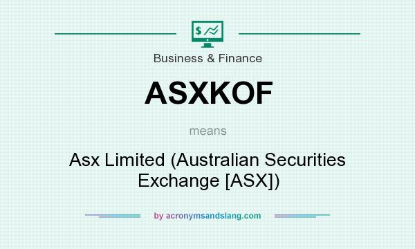 What does ASXKOF mean? It stands for Asx Limited (Australian Securities Exchange [ASX])