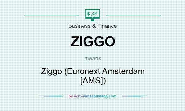 What does ZIGGO mean? It stands for Ziggo (Euronext Amsterdam [AMS])