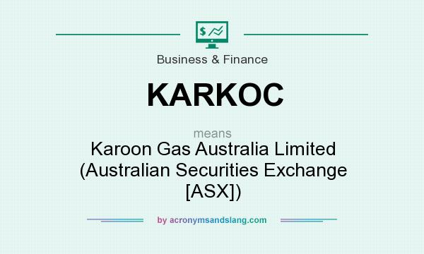 What does KARKOC mean? It stands for Karoon Gas Australia Limited (Australian Securities Exchange [ASX])