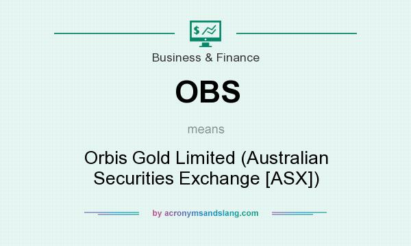 What does OBS mean? It stands for Orbis Gold Limited (Australian Securities Exchange [ASX])