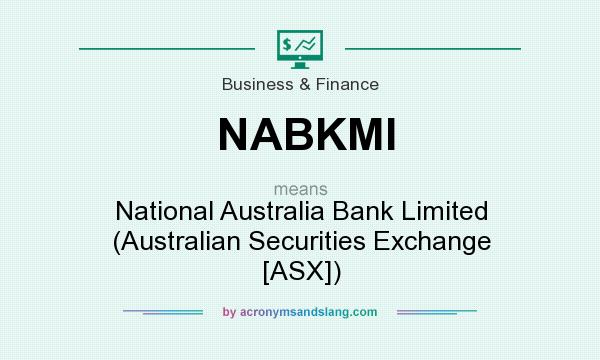 What does NABKMI mean? It stands for National Australia Bank Limited (Australian Securities Exchange [ASX])