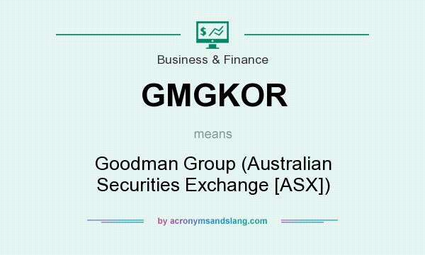 What does GMGKOR mean? It stands for Goodman Group (Australian Securities Exchange [ASX])