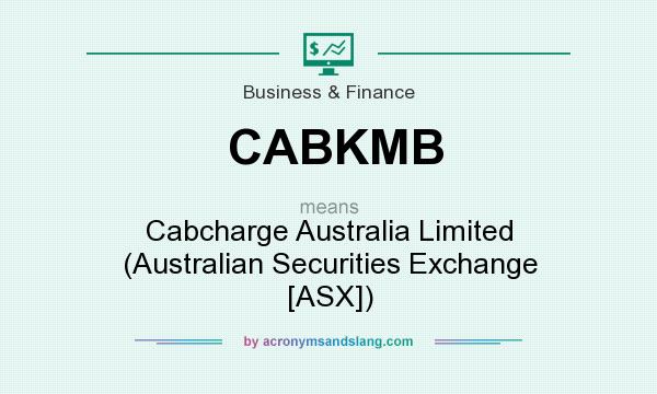 What does CABKMB mean? It stands for Cabcharge Australia Limited (Australian Securities Exchange [ASX])