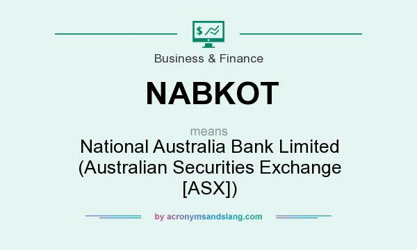 What does NABKOT mean? It stands for National Australia Bank Limited (Australian Securities Exchange [ASX])