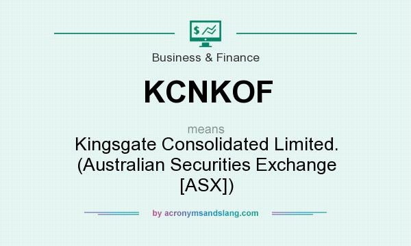 What does KCNKOF mean? It stands for Kingsgate Consolidated Limited. (Australian Securities Exchange [ASX])