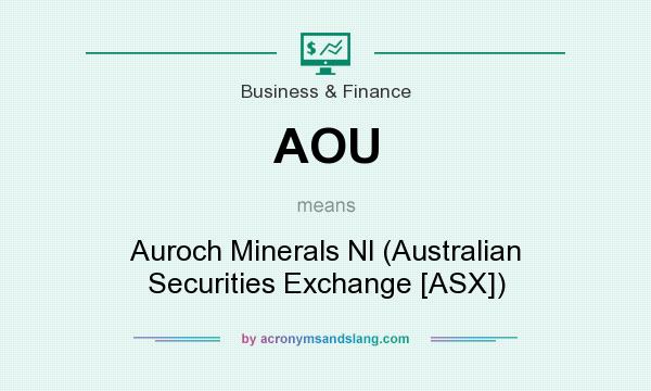 What does AOU mean? It stands for Auroch Minerals Nl (Australian Securities Exchange [ASX])