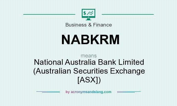 What does NABKRM mean? It stands for National Australia Bank Limited (Australian Securities Exchange [ASX])