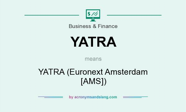 What does YATRA mean? It stands for YATRA (Euronext Amsterdam [AMS])