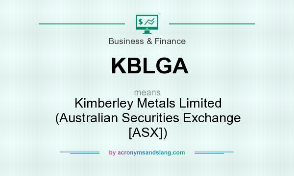 What does KBLGA mean? It stands for Kimberley Metals Limited (Australian Securities Exchange [ASX])