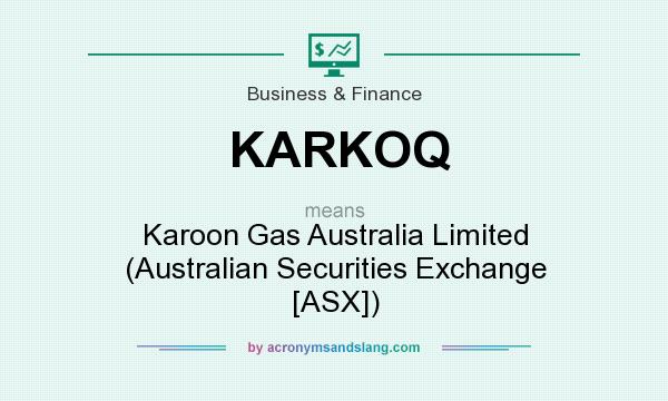 What does KARKOQ mean? It stands for Karoon Gas Australia Limited (Australian Securities Exchange [ASX])
