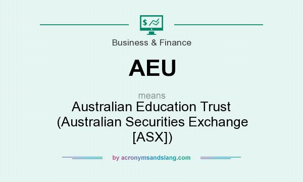 What does AEU mean? It stands for Australian Education Trust (Australian Securities Exchange [ASX])