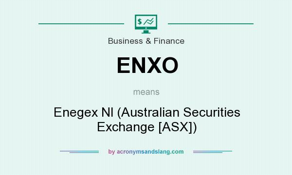 What does ENXO mean? It stands for Enegex Nl (Australian Securities Exchange [ASX])