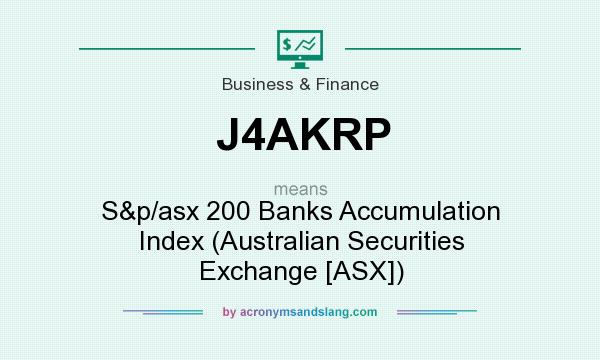 What does J4AKRP mean? It stands for S&p/asx 200 Banks Accumulation Index (Australian Securities Exchange [ASX])