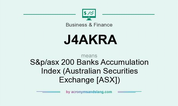 What does J4AKRA mean? It stands for S&p/asx 200 Banks Accumulation Index (Australian Securities Exchange [ASX])