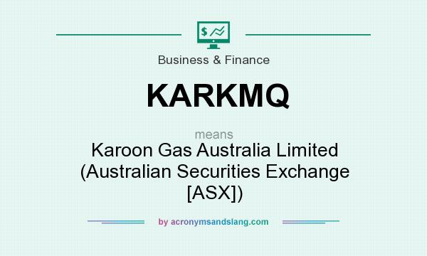 What does KARKMQ mean? It stands for Karoon Gas Australia Limited (Australian Securities Exchange [ASX])