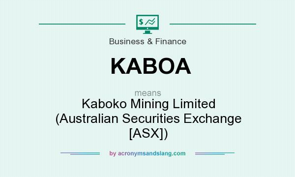 What does KABOA mean? It stands for Kaboko Mining Limited (Australian Securities Exchange [ASX])