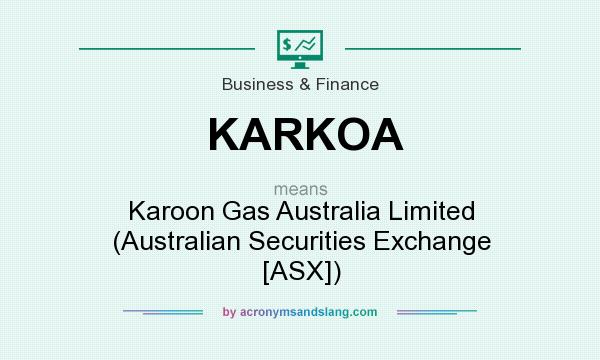 What does KARKOA mean? It stands for Karoon Gas Australia Limited (Australian Securities Exchange [ASX])