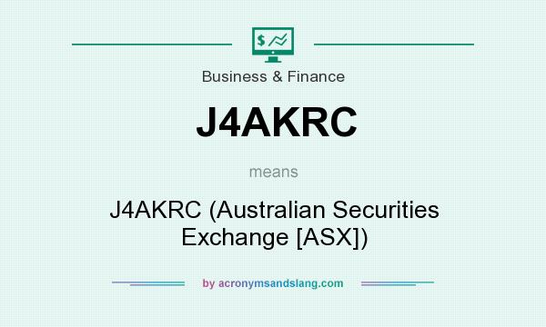 What does J4AKRC mean? It stands for J4AKRC (Australian Securities Exchange [ASX])