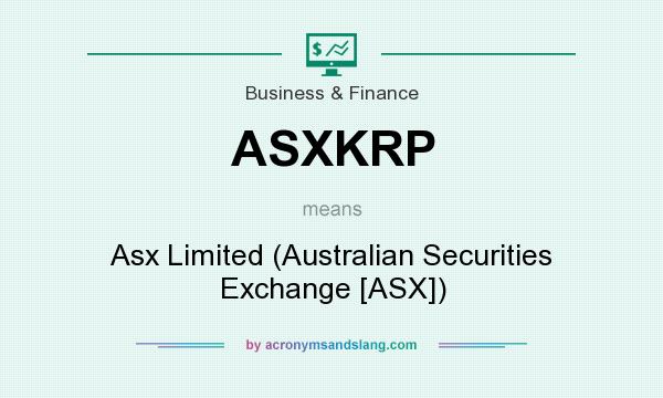 What does ASXKRP mean? It stands for Asx Limited (Australian Securities Exchange [ASX])