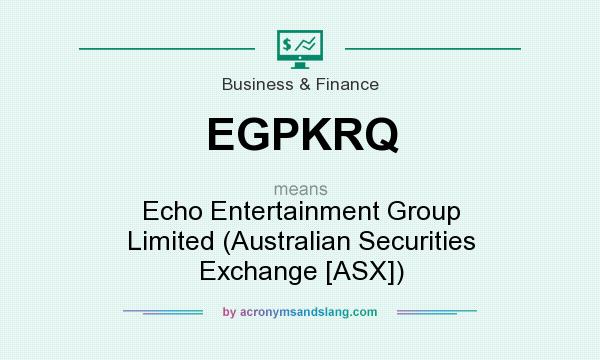 What does EGPKRQ mean? It stands for Echo Entertainment Group Limited (Australian Securities Exchange [ASX])