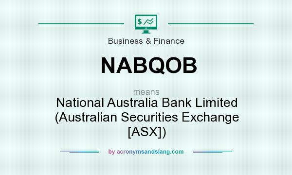 What does NABQOB mean? It stands for National Australia Bank Limited (Australian Securities Exchange [ASX])