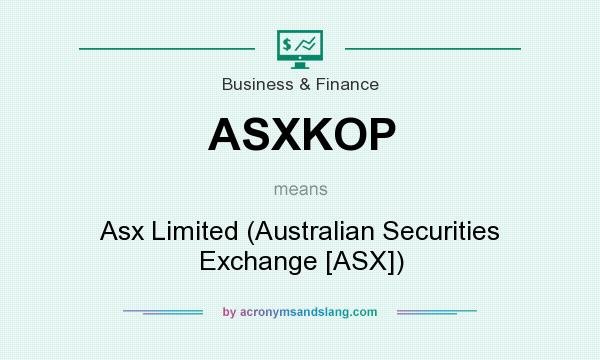 What does ASXKOP mean? It stands for Asx Limited (Australian Securities Exchange [ASX])
