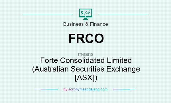 What does FRCO mean? It stands for Forte Consolidated Limited (Australian Securities Exchange [ASX])