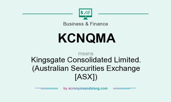 What does KCNQMA mean? It stands for Kingsgate Consolidated Limited. (Australian Securities Exchange [ASX])