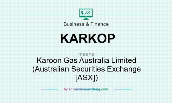 What does KARKOP mean? It stands for Karoon Gas Australia Limited (Australian Securities Exchange [ASX])