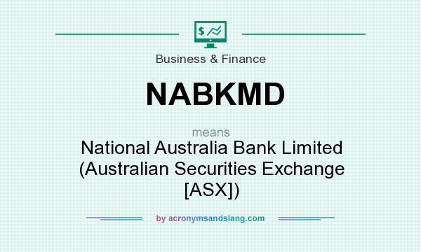 What does NABKMD mean? It stands for National Australia Bank Limited (Australian Securities Exchange [ASX])